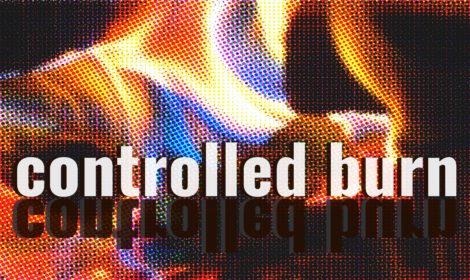 CONTROLLED BURN • February 2019